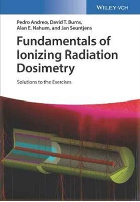 Fundamentals of Ionizing Radiation Dosimetry David T. Burns, Alan E. Nahum, Pedro Andreo, Jan Seuntjens 9783527343522
