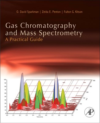 Gas Chromatography and Mass Spectrometry: A Practical Guide Zelda Penton, Fulton G. Kitson, O. David Sparkman, O. David (Antioch Sparkman 9780123736284