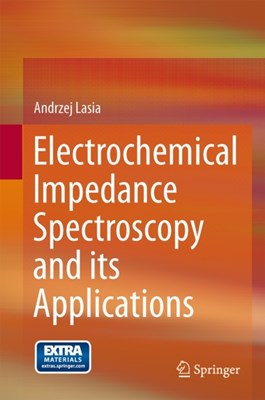 Electrochemical Impedance Spectroscopy and its Applications Andrzej Lasia 9781461489320