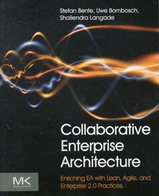 Collaborative Enterprise Architecture Shailendra (Enterprise Architecture Practice Lead Langade, Uwe (Enterprise Architect Bombosch, Stefan (Head of Software Architecutre DC Dusseldorf Bente 9780124159341