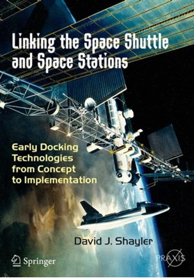 Linking the Space Shuttle and Space Stations David J. Shayler 9783319497686