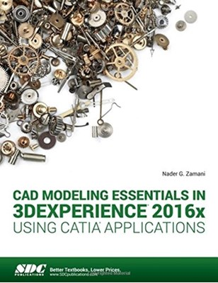 CAD Modeling Essentials in 3DEXPERIENCE 2016x Using CATIA Applications Nadar Zamani 9781630570958
