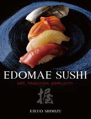 Edomae Sushi: Art, Tradition, Simplicity Kikuo Shimizu 9784770031457