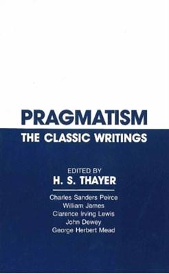 Pragmatism George Herbert Mead, Clarence Irving Lewis, William James, John Dewey, Charles Sanders Peirce 9780915145379