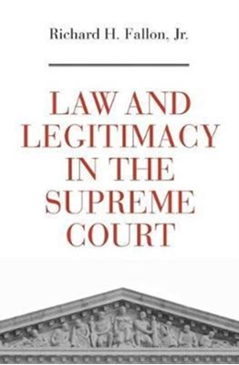 Law and Legitimacy in the Supreme Court Richard H. Fallon 9780674975811