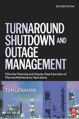 Turnaround, Shutdown and Outage Management Tom (Consultant and trainer Lenahan 9780750667876