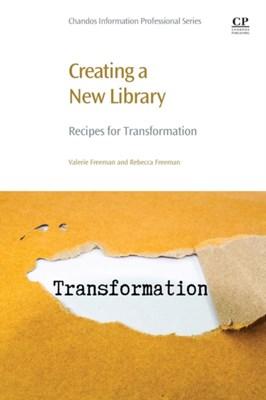Creating a New Library Rebecca D. Freeman, Valerie Freeman, Rebecca (University of South Carolina Lancaster Freeman, Valerie (Johnson and Wales University Freeman 9780081012819