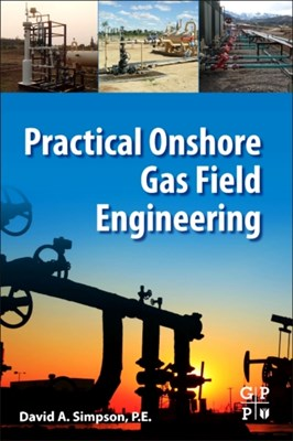 Practical Onshore Gas Field Engineering David (Principal Engineer and Owner Simpson 9780128130223