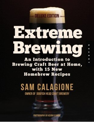 Extreme Brewing, a Deluxe Edition with 14 New Homebrew Recipes Sam Calagione 9781592538027
