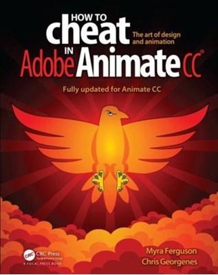 How to Cheat in Adobe Animate CC Chris (GSN Games) Georgenes, Myra (Multimedia Designer/Developer) Ferguson, Myra Ferguson, Chris Georgenes 9781498797382