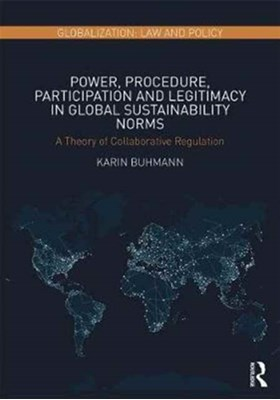 Power, Procedure, Participation and Legitimacy in Global Sustainability Norms Karin Buhmann 9781138696082