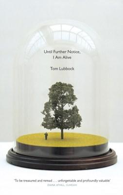 Until Further Notice, I Am Alive Tom Lubbock 9781783781461