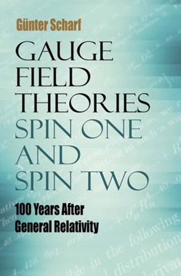 Gauge Field Theories: Spin One and Spin Two Gunter Scharf 9780486805245