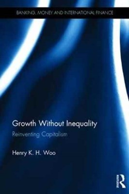 Growth Without Inequality Henry K. H. (International Network for Economic Method Woo 9780415793209