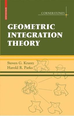 Geometric Integration Theory Harold Parks, Steven G. Krantz 9780817646769