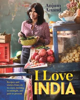 I Love India Anjum Anand 9781849495639