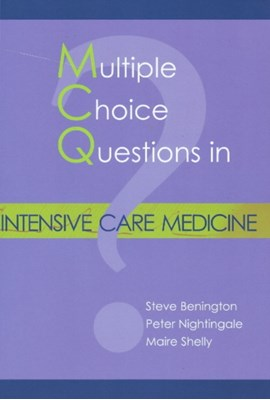 Multiple Choice Questions in Intensive Care Medicine Steve Benington, Peter Nightingale, Maire Shelly, Dr Steve Benington 9781903378649