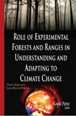 Role of Experimental Forests & Ranges in Understanding & Adapting to Climate Change  9781634637299