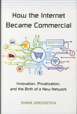 How the Internet Became Commercial Shane Greenstein 9780691167367