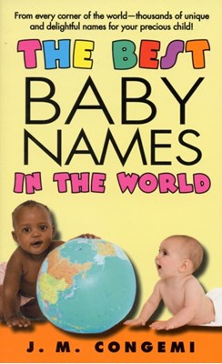 The Best Baby Names in the World J.M. Congemi 9780060829322