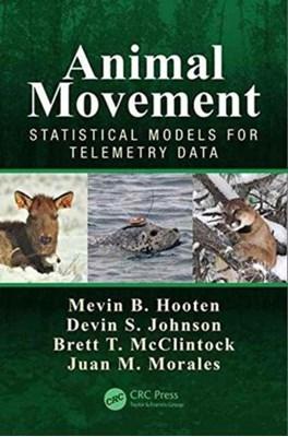 Animal Movement Mevin B. (U.S. Geological Survey Hooten, Devin S. (Marine Mammal Laboratory Johnson, Brett T. (Marine Mammal Laboratory McClintock, Juan M. (Grupo de Ecologia Cuantitativa Morales, Juan M. Morales, Mevin B. (Colorado State University) Hooten 9781466582149