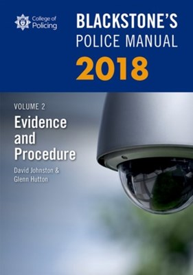 Blackstone's Police Manual Volume 2: Evidence and Procedure 2018 Glenn (Private assessment and examination consultant) Hutton, David (Barrister and former Chief Superintendent Johnston 9780198806110