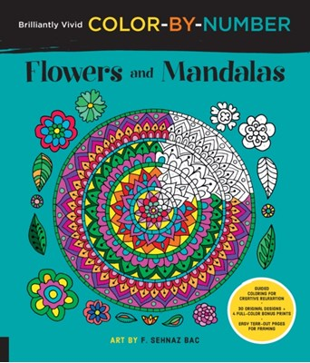 Brilliantly Vivid Color-by-Number: Flowers and Mandalas F. Sehnaz Bac 9781589239470