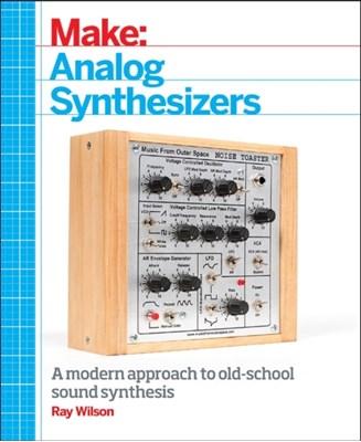 Make: Analog Synthesizers Ray Wilson 9781449345228
