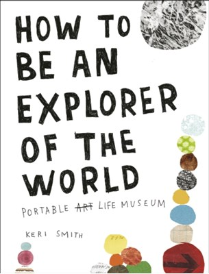How to be an Explorer of the World Keri Smith 9780241953884