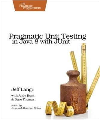 Pragmatic Unit Testing in Java 8 with Junit Jeff Langr, Dave Thomas, Andy Hunt 9781941222591