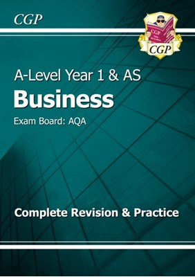 A-Level Business: AQA Year 1 & AS Complete Revision & Practice CGP Books 9781782943525