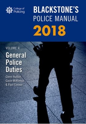 Blackstone's Police Manual Volume 4: General Police Duties 2018 Gavin (Head of Corporate Communications McKinnon, Glenn (Private assessment and examination consultant) Hutton, Paul (Police Training Consultant) Connor 9780198806134