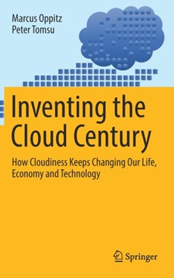 Inventing the Cloud Century Marcus Oppitz, Peter Tomsu 9783319611600
