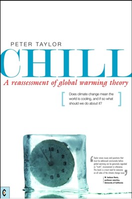 Chill, A Reassessment of Global Warming Theory Peter Taylor 9781905570195