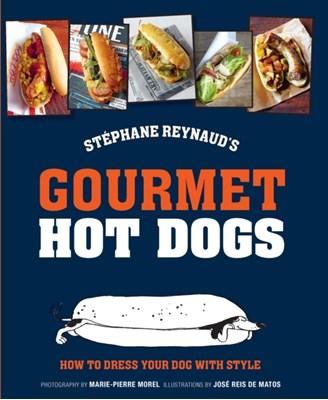 Stephane Reynaud's Gourmet Hot Dog Stephane Reynaud 9781743363171