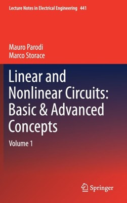 Linear and Nonlinear Circuits: Basic & Advanced Concepts Marco Storace, Mauro Parodi 9783319612331
