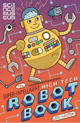 The Super-Intelligent, High-tech Robot Book The Science Museum 9781509842353