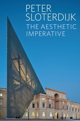 The Aesthetic Imperative Peter Sloterdijk 9780745699875