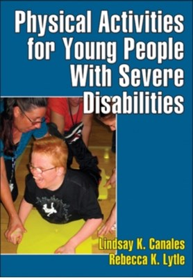 Physical Activities for Young People with Severe Disabilities Rebecca K. Lytle, Lindsay Canales 9780736095976