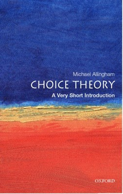 Choice Theory: A Very Short Introduction Michael (Fellow and Senior Tutor at Magdalen College Allingham 9780192803030