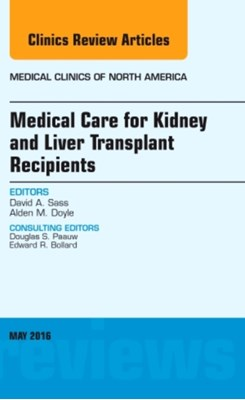 Medical Care for Kidney and Liver Transplant Recipients, An Issue of Medical Clinics of North America Alden M. Doyle, David A. Sass 9780323444712