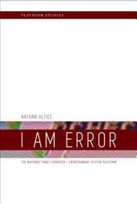 I Am Error Nathan (PhD student Altice, Nathan Altice 9780262534543