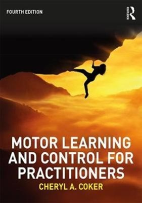 Motor Learning and Control for Practitioners Cheryl A. Coker 9781138737013