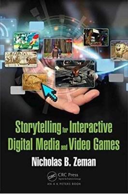 Storytelling for Interactive Digital Media and Video Games Nicholas Bernhardt Zeman 9781498703840