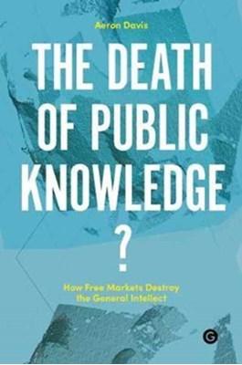 The Death of Public Knowledge? Aeron Davis 9781906897390