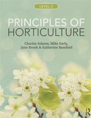 Principles of Horticulture: Level 2 Mike Early, Katherine Bamford, Jane Brook, Charles Adams 9780415859080