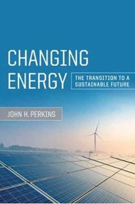 Changing Energy John H. Perkins 9780520287792