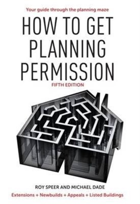 How to Get Planning Permission Roy Speer, Michael Dade 9781905959471