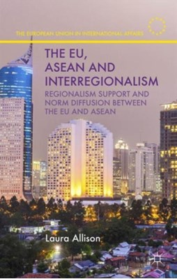 The EU, ASEAN and Interregionalism L. Allison 9781137494795