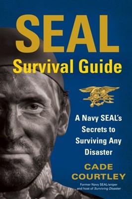 SEAL Survival Guide Cade Courtley 9781451690293